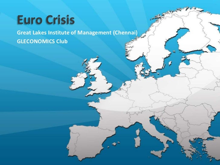 Euro CrisisGreat Lakes Institute of Management (Chennai)GLECONOMICS Club