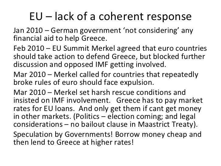 EU – lack of a coherent response <ul><li>Jan 2010 – German government 'not considering' any financial aid to help Greece. ...