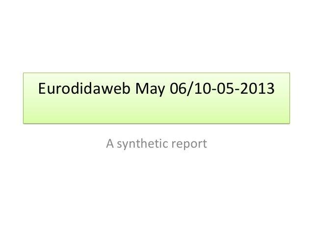Eurodidaweb May 06/10-05-2013A synthetic report