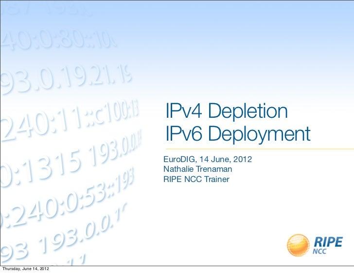 IPv4 Depletion                          IPv6 Deployment                          EuroDIG, 14 June, 2012                   ...
