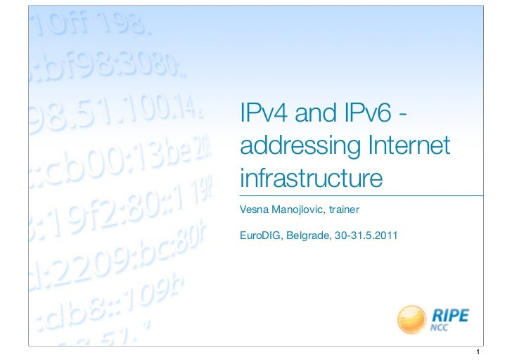 IPv4 and IPv6 -addressing InternetinfrastructureVesna Manojlovic, trainerEuroDIG, Belgrade, 30-31.5.2011                  ...
