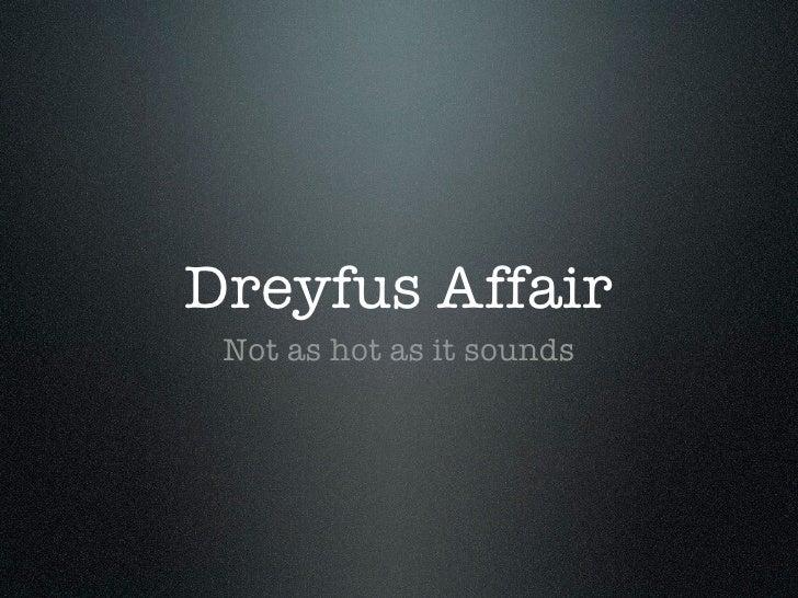 Dreyfus Affair  Not as hot as it sounds