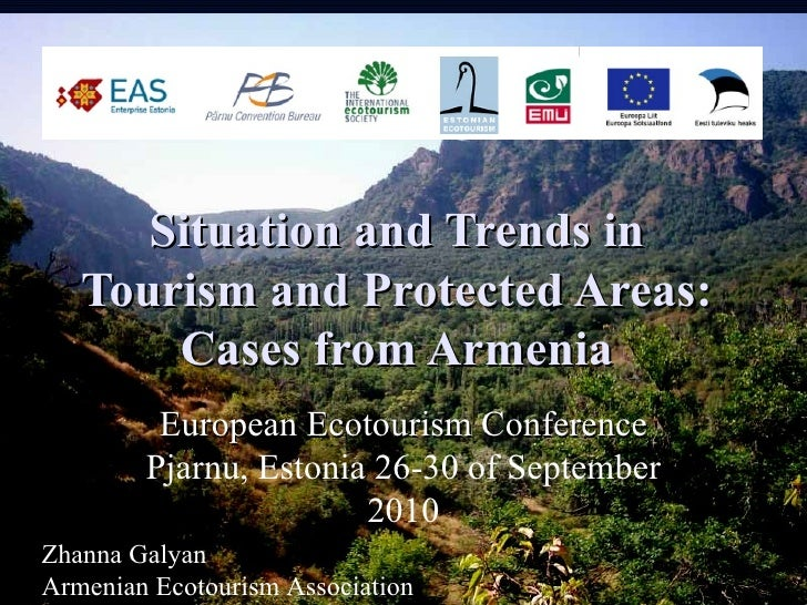 Situation and Trends in    Tourism and Protected Areas:        Cases from Armenia          European Ecotourism Conference ...