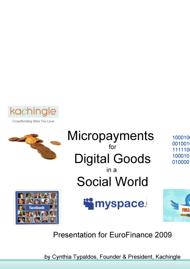 Crowdfunding Sites You Love Micropayments  for Digital Goods in a  Social World Presentation for EuroFinance 2009 by Cynth...