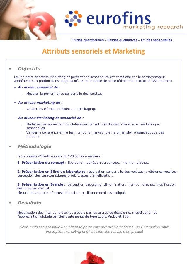 Etudes quantitatives – Etudes qualitatives – Etudes sensorielles  Attributs sensoriels et Marketing •  Objectifs Le lien e...