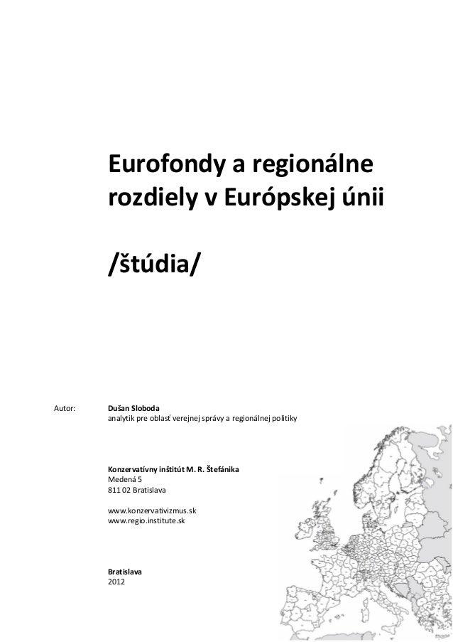 Eurofondy a regionálne         rozdiely v Európskej únii         /štúdia/Autor:   Dušan Sloboda         analytik pre oblas...