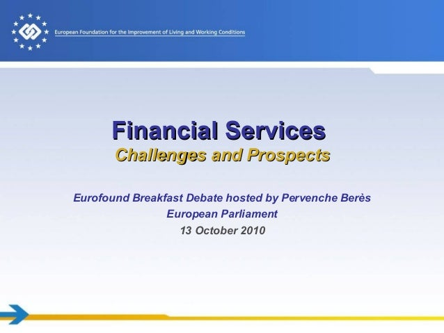 Financial ServicesFinancial Services Challenges and ProspectsChallenges and Prospects Eurofound Breakfast Debate hosted by...