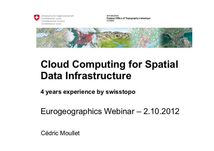 armasuisse                     Federal Office of Topography swisstopo                     COSIGCloud Computing for Spatial...