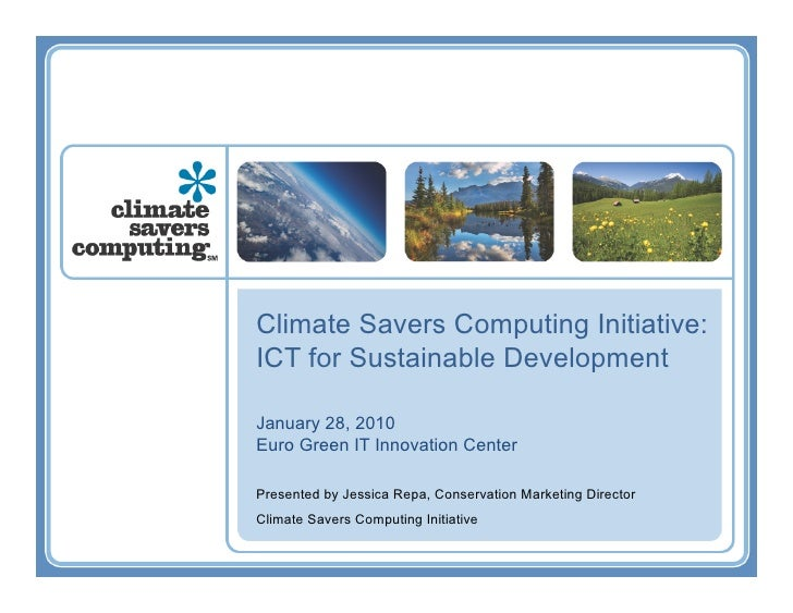 Climate Savers Computing Initiative: ICT for Sustainable Development  January 28, 2010 Euro Green IT Innovation Center  Pr...