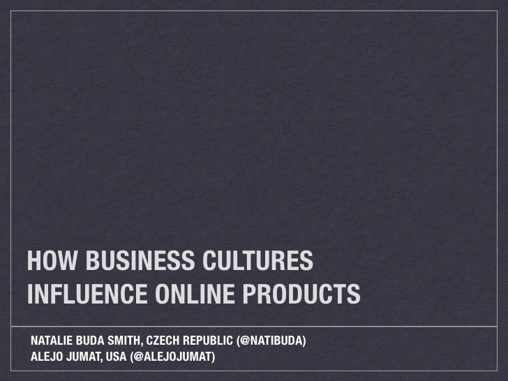 HOW BUSINESS CULTURESINFLUENCE ONLINE PRODUCTSNATALIE BUDA SMITH, CZECH REPUBLIC (@NATIBUDA)ALEJO JUMAT, USA (@ALEJOJUMAT)