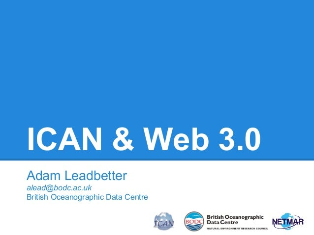ICAN & Web 3.0 Adam Leadbetter alead@bodc.ac.uk British Oceanographic Data Centre