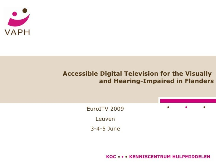 Accessible Digital Television for the Visually  and Hearing-Impaired in Flanders EuroITV 2009 Leuven 3-4-5 June