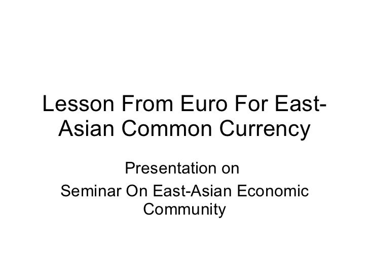 Lesson From Euro For East-Asian Common Currency Presentation on  Seminar On East-Asian Economic Community