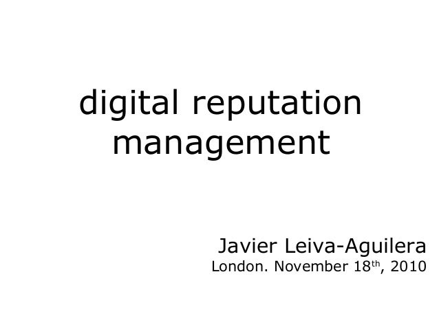 digital reputation management Javier Leiva-Aguilera London. November 18th , 2010