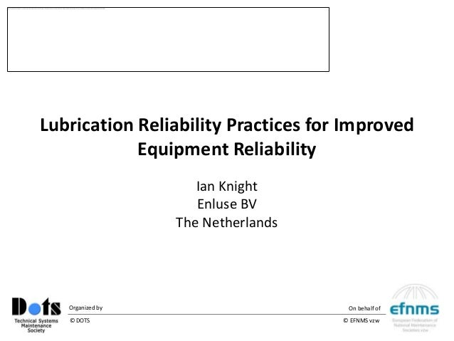 ©Lubrication Reliability Practices for Improved            Equipment Reliability                     Ian Knight           ...