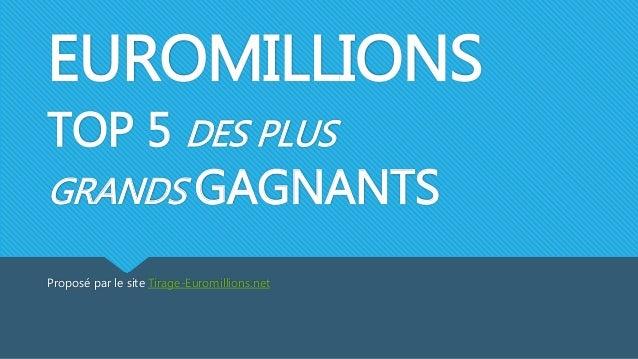 EUROMILLIONS TOP 5 DES PLUS GRANDS GAGNANTS Proposé par le site Tirage-Euromillions.net