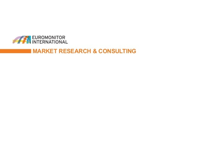 © Euromonitor International 1 MARKET RESEARCH & CONSULTING