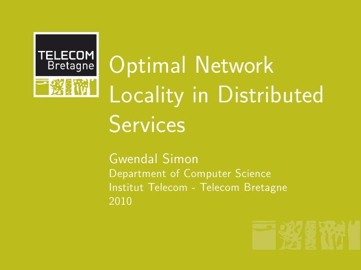 Optimal Network Locality in Distributed Services Gwendal Simon Department of Computer Science Institut Telecom - Telecom B...