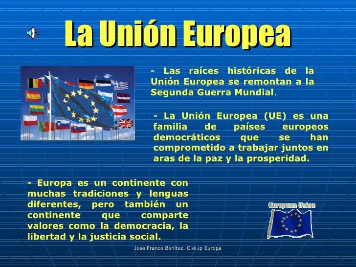 La Unión Europea - Europa es un continente con muchas tradiciones y lenguas diferentes, pero también un continente que com...
