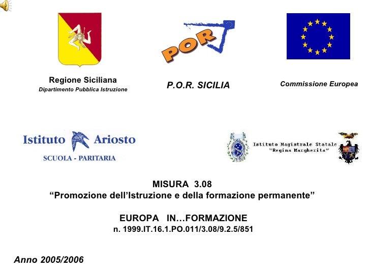 EUROPA  IN…FORMAZIONE n. 1999.IT.16.1.PO.011/3.08/9.2.5/851 Regione Siciliana Dipartimento Pubblica Istruzione Commissione...