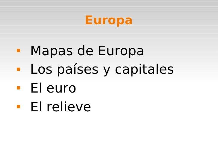 Europa <ul><li>Mapas de Europa </li></ul><ul><li>Los países y capitales </li></ul><ul><li>El euro </li></ul><ul><li>El rel...