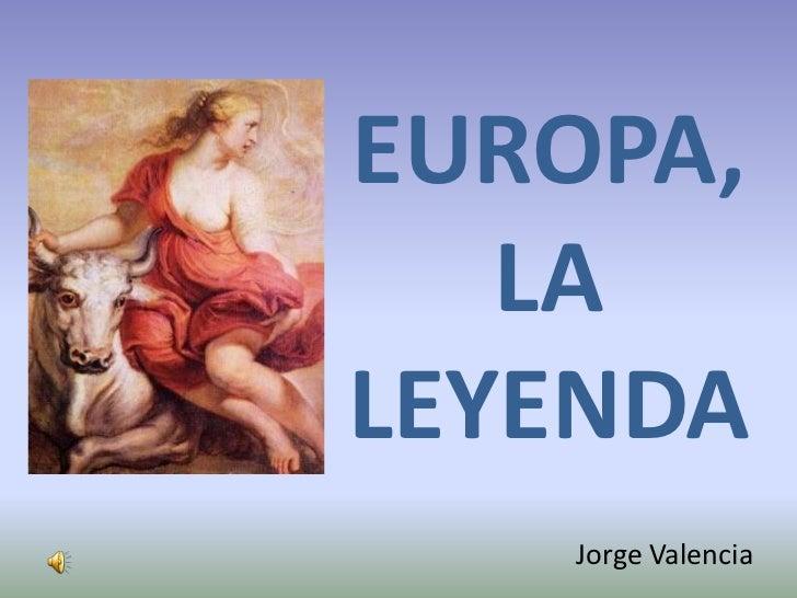 EUROPA, LA LEYENDA<br />Jorge Valencia<br />