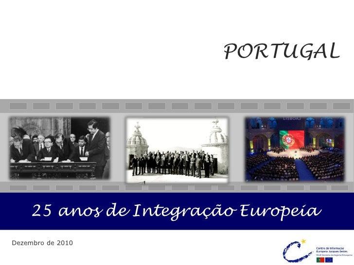 PORTUGAL    25 anos de Integração EuropeiaDezembro de 2010