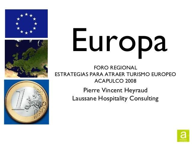 Europa Pierre Vincent Heyraud Laussane Hospitality Consulting FORO REGIONAL ESTRATEGIAS PARA ATRAER TURISMO EUROPEO ACAPUL...