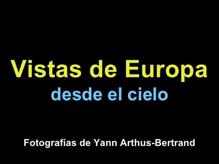 Vistas de Europa   desde el cielo Fotografías de Yann Arthus-Bertrand