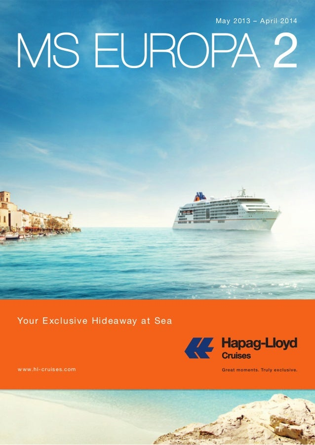 May 2013 – April 2014Your Exclusive Hideaway at Seawww.hl-cruises.comGREAT MOMENTS. TRULY EXCLUSIVE.Let Hapag-Lloyd Cruise...