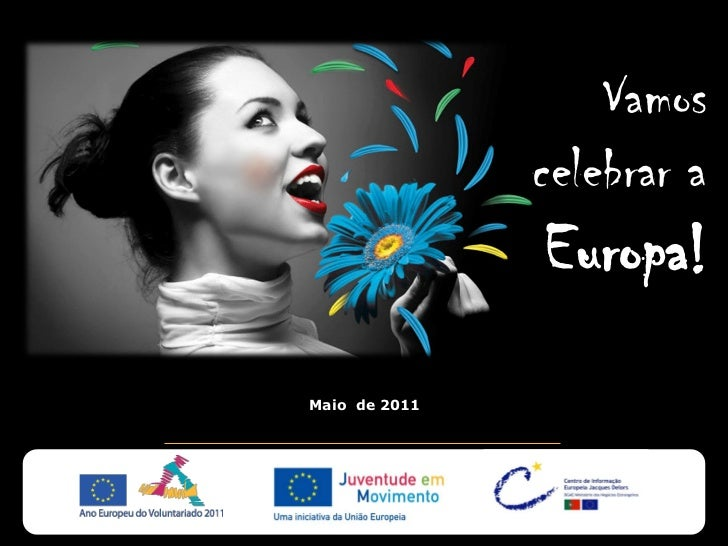 Vamos               celebrar a               Europa!Maio de 2011