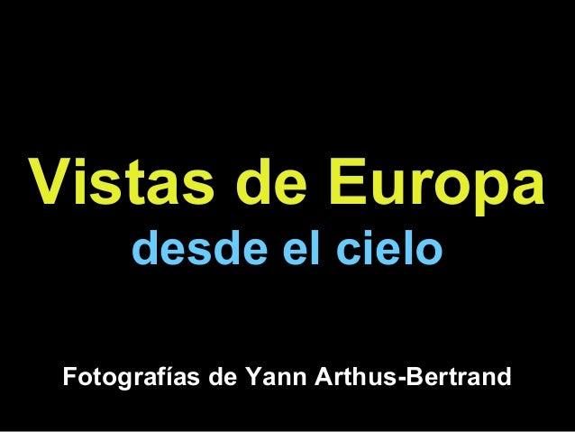 Vistas de EuropaVistas de Europadesde el cielodesde el cieloFotografías de Yann Arthus-Bertrand