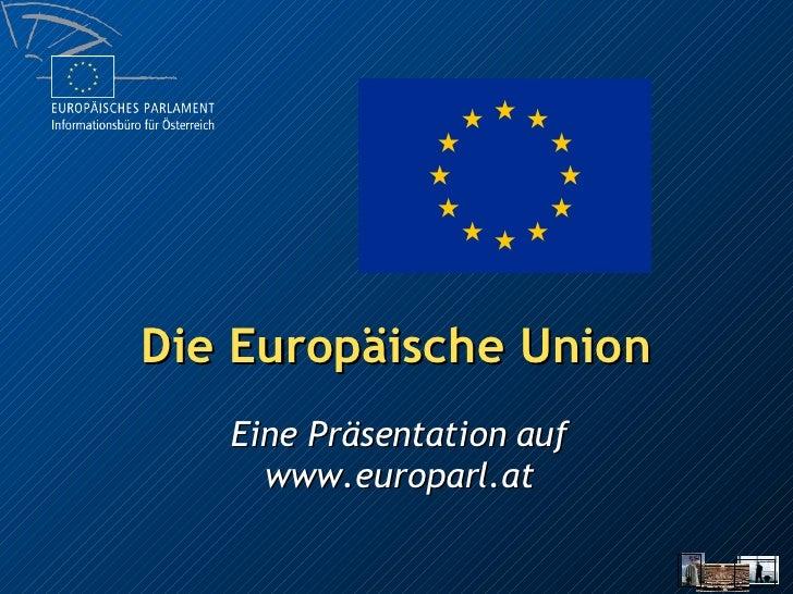 Die Europäische Union Eine Präsentation auf www.europarl.at
