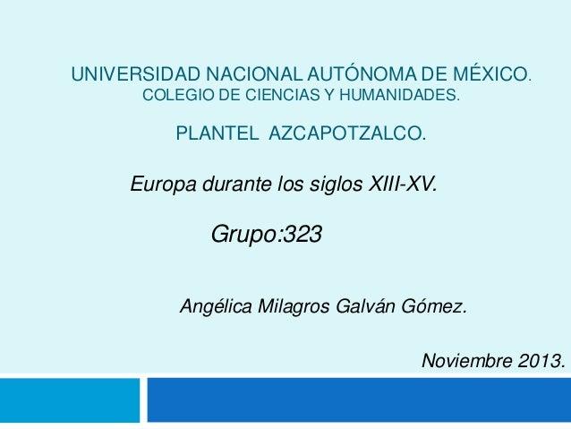 UNIVERSIDAD NACIONAL AUTÓNOMA DE MÉXICO. COLEGIO DE CIENCIAS Y HUMANIDADES. PLANTEL AZCAPOTZALCO. Europa durante los siglo...