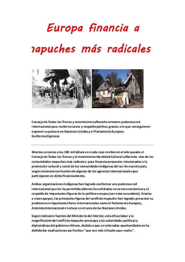 Europa financia a  mapuches más radicales  Consejo de Todas las Tierras y movimiento Lafkenche armaron poderosa red  inter...
