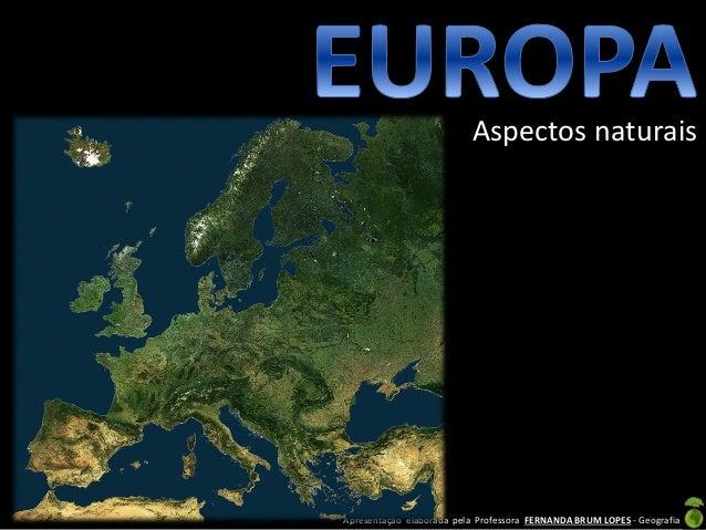 Apresentação elaborada pela Professora FERNANDA BRUM LOPES - Geografia Aspectos naturais