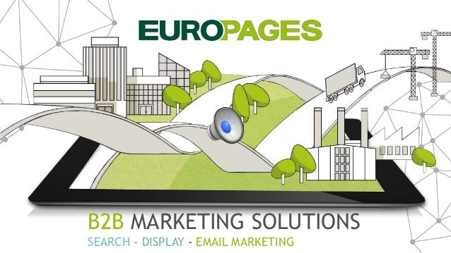 B2B MARKETING SOLUTIONS SEARCH – DISPLAY - EMAIL MARKETING