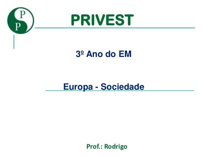 PRIVEST  3º Ano do EMEuropa - Sociedade     Prof.: Rodrigo