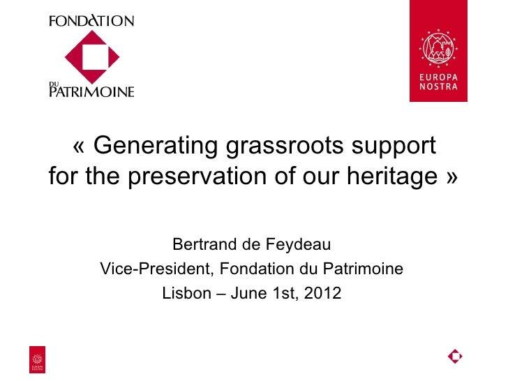 «Generatinggrassrootssupportforthepreservationofourheritage»             BertranddeFeydeau    Vice-President,F...