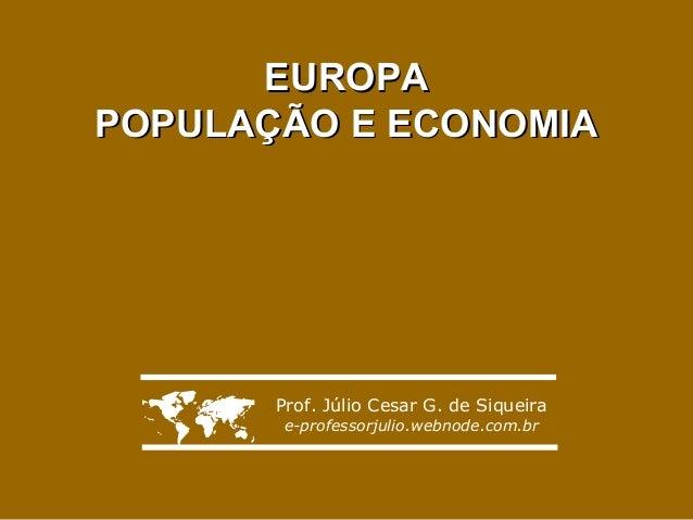 EUROPAPOPULAÇÃO E ECONOMIA      Prof. Júlio Cesar G. de Siqueira       e-professorjulio.webnode.com.br