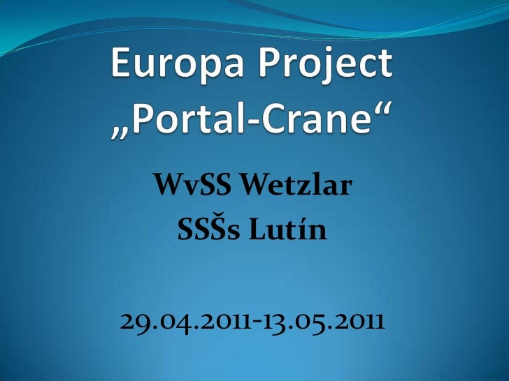 "Europa Project ""Portal-Crane""<br />WvSS Wetzlar<br />SSŠs Lutín<br />29.04.2011-13.05.2011<br />"