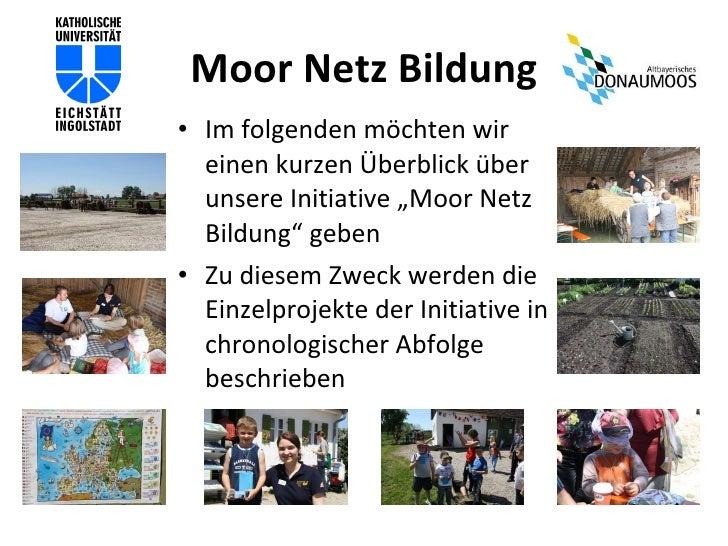 """Moor Netz Bildung <ul><li>Im folgenden möchten wir einen kurzen Überblick über unsere Initiative """"Moor Netz Bildung"""" geben..."""