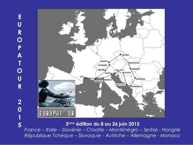 3ème édition du 8 au 26 juin 2015 France – Italie – Slovénie – Croatie – Monténégro – Serbie - Hongrie République Tchèque ...