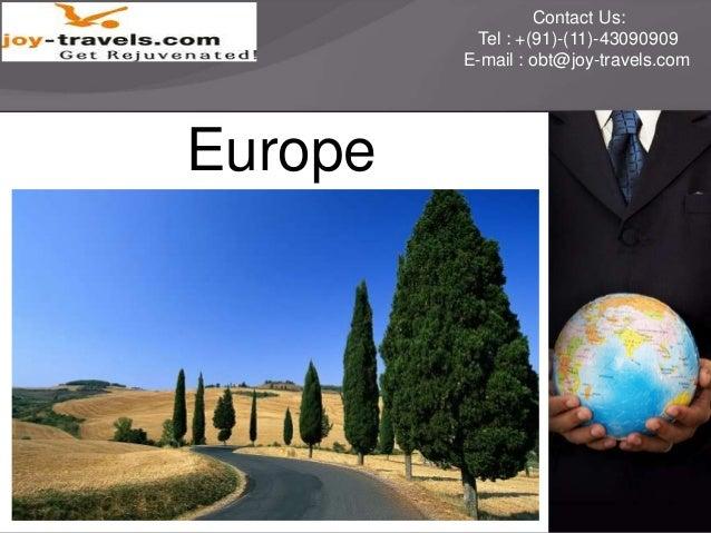 Contact Us: Tel : +(91)-(11)-43090909 E-mail : obt@joy-travels.com  Europe