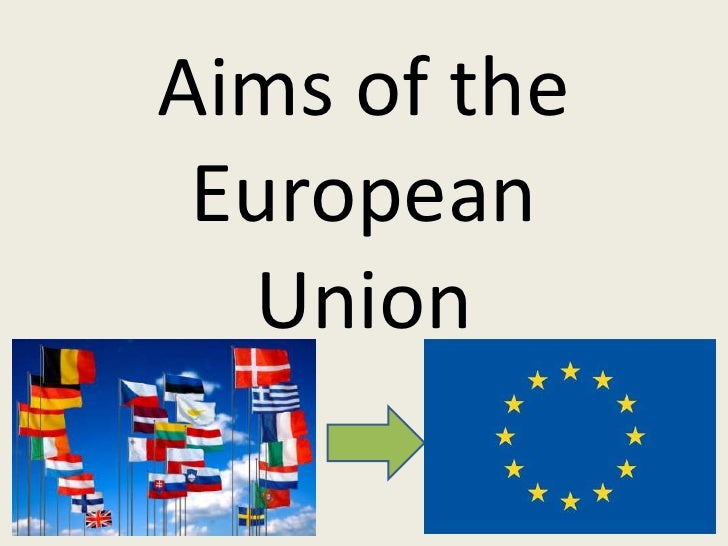 Aims of the EuropeanUnion<br />