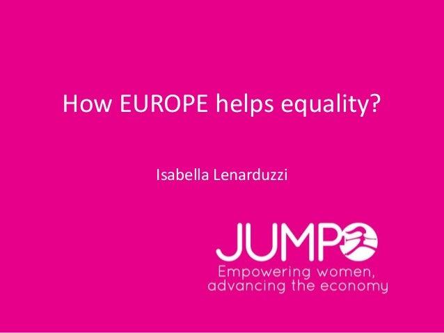 How EUROPE helps equality? Isabella Lenarduzzi
