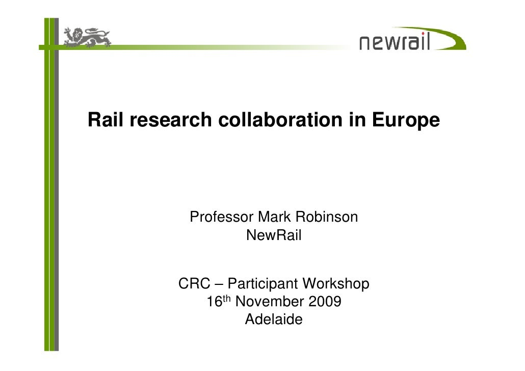 Rail research collaboration in Europe              Professor Mark Robinson                   NewRail            CRC – Part...