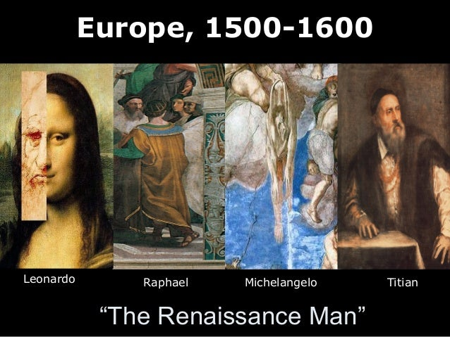 """The Renaissance Man"" Leonardo MichelangeloRaphael Titian Europe, 1500-1600"
