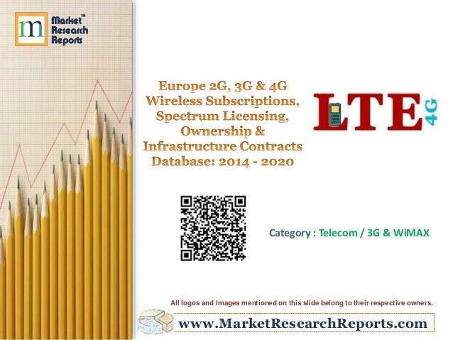 Europe 2G, 3G & 4G Wireless Subscriptions, Spectrum Licensing, Ownership & Infrastructure Contracts Database: 2014 - 2020