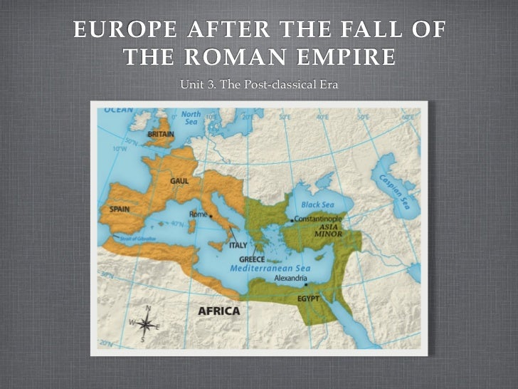 EUROPE AFTER THE FALL OF   THE ROMAN EMPIRE      Unit 3. The Post-classical Era
